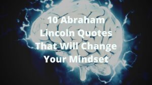 10 ABraham Lincon Quotes that will change your mindset