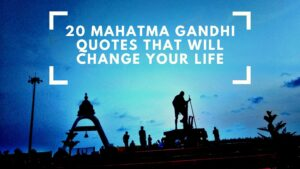 20 Mahatma Gandhi Quotes That Will Change Your Life